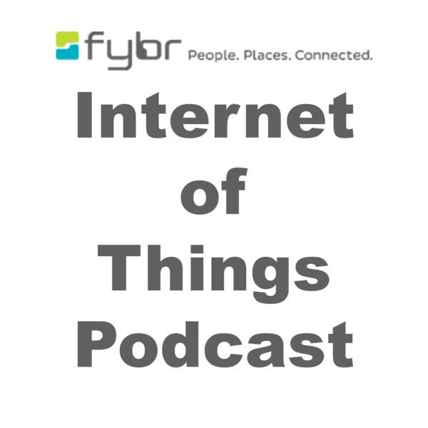 the-internet-of-things-podcast-presented-by-fybr-s