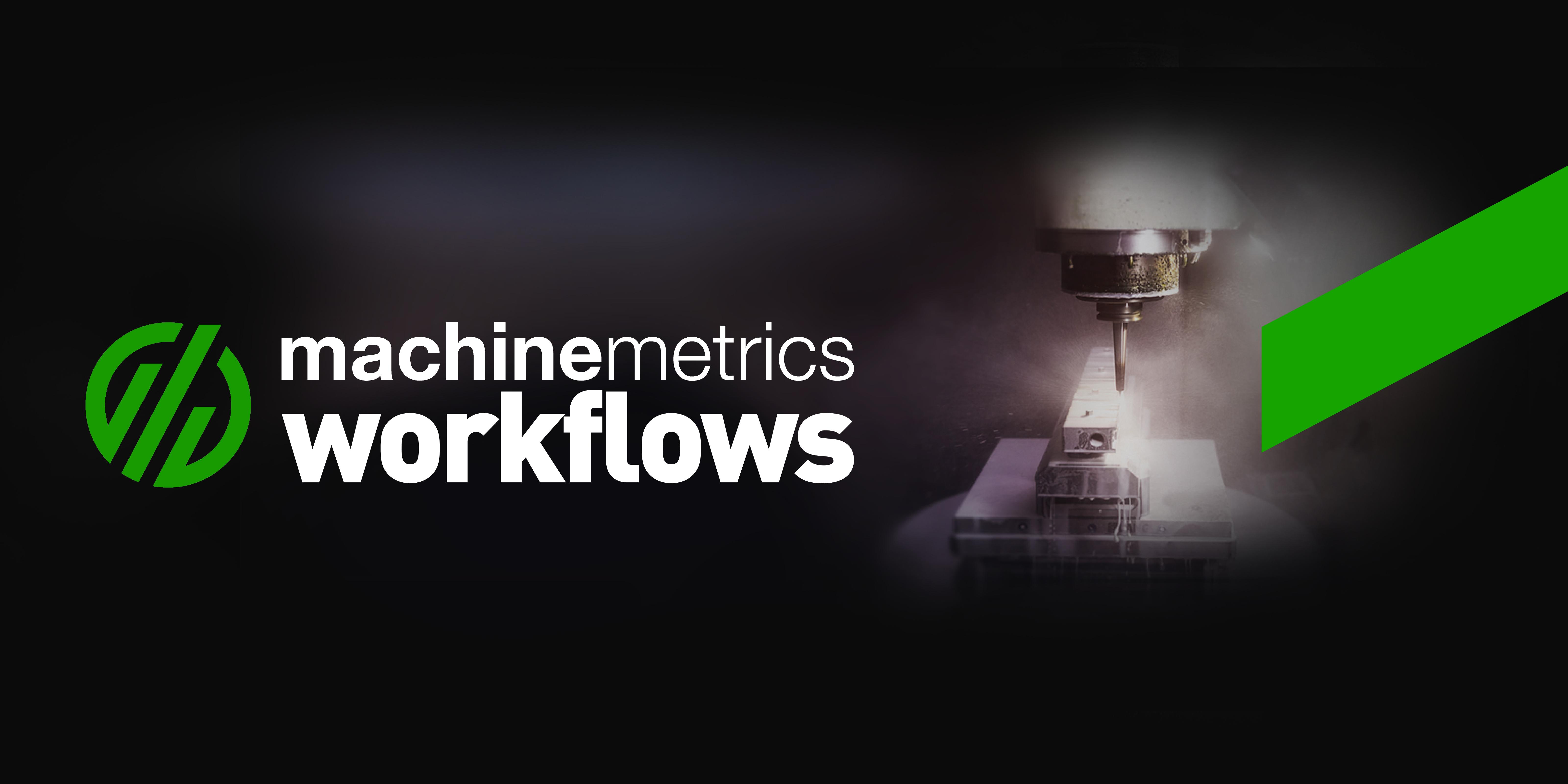Introducing: MachineMetrics Workflows