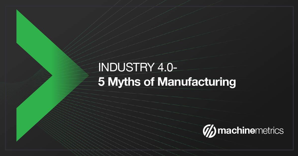 5 Myths- Manufacturing During Industry 4.0